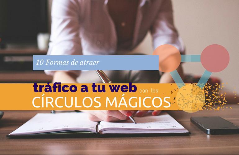 10 Formas de atraer tráfico a tu web gracias a los círculos mágicos.