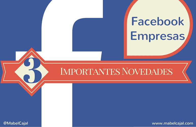 Facebook para empresas: 3 Importantes novedades para incentivar tus ventas