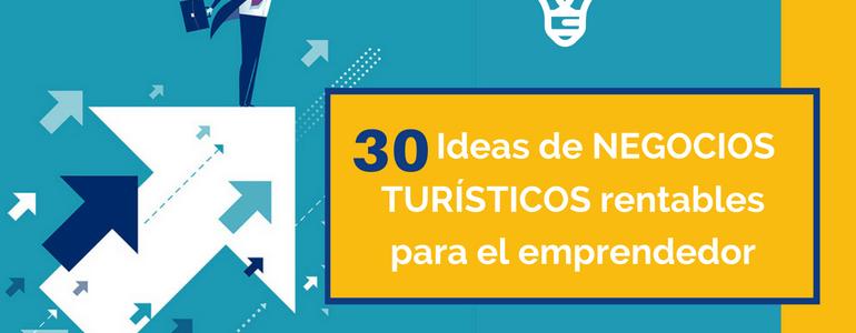 30 Ideas de negocios rentables en turismo para emprendedor 2018