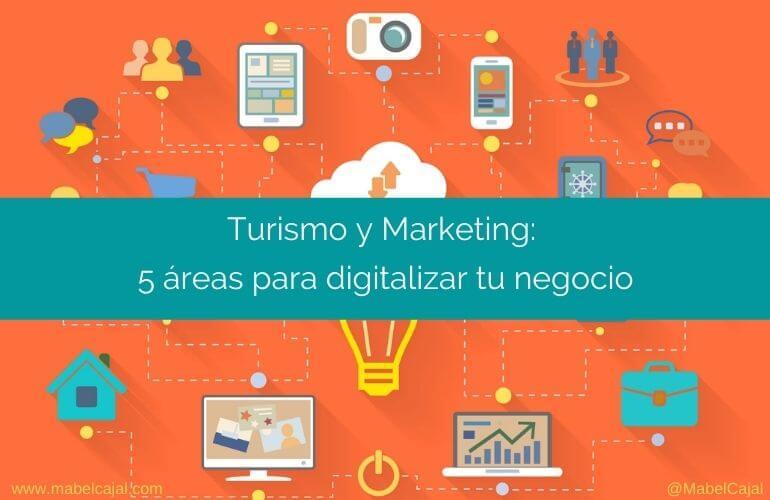 📢 Turismo y Marketing ➡️ 5 Áreas para digitalizar tu negocio de manera correcta.