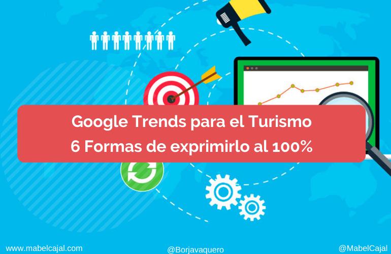 📈 Cómo utilizar Google Trends en turismo: 6 Formas de exprimirlo al 100% en 2021 💪